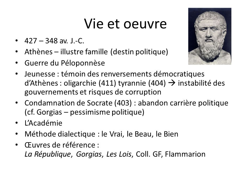 Vie et oeuvre 427 – 348 av. J.-C. Athènes – illustre famille (destin politique) Guerre du Péloponnèse.