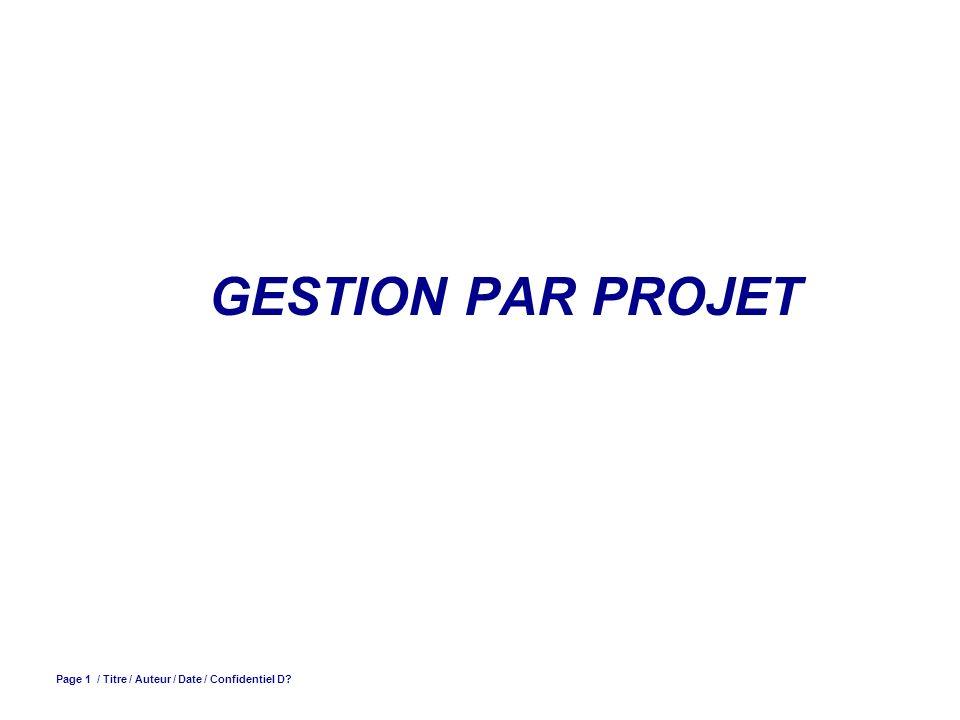 GESTION PAR PROJET Page 1 / Titre / Auteur / Date / Confidentiel D