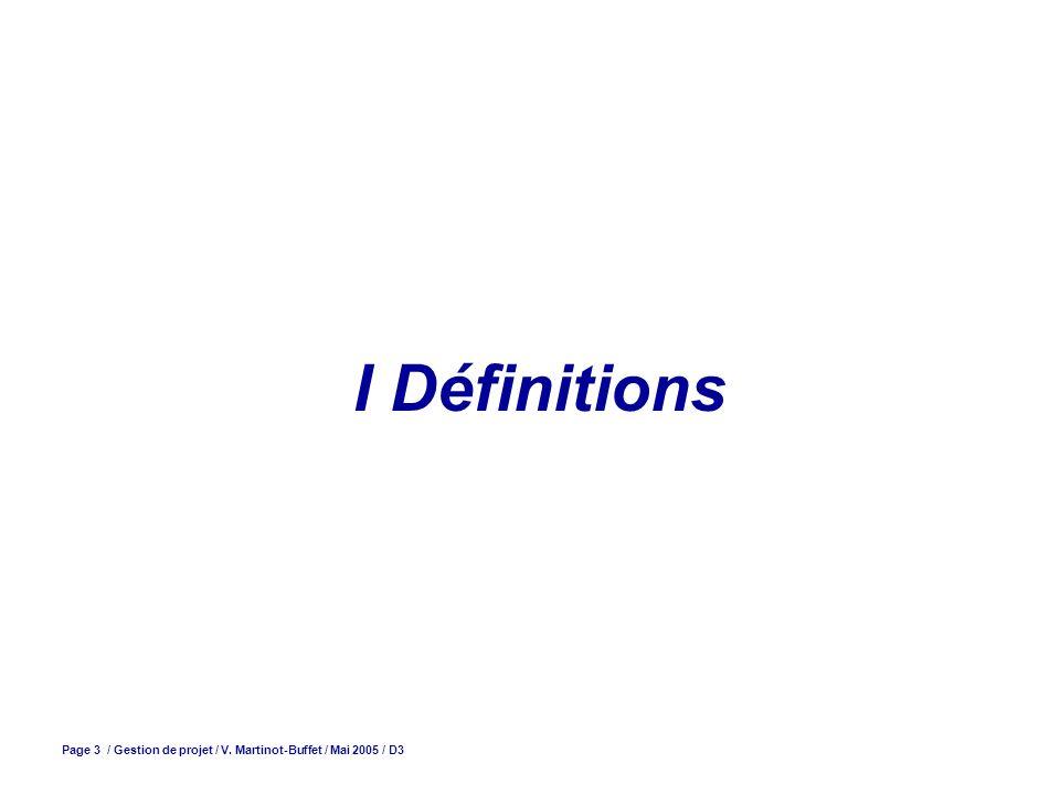 I Définitions Page 3 / Gestion de projet / V. Martinot-Buffet / Mai 2005 / D3