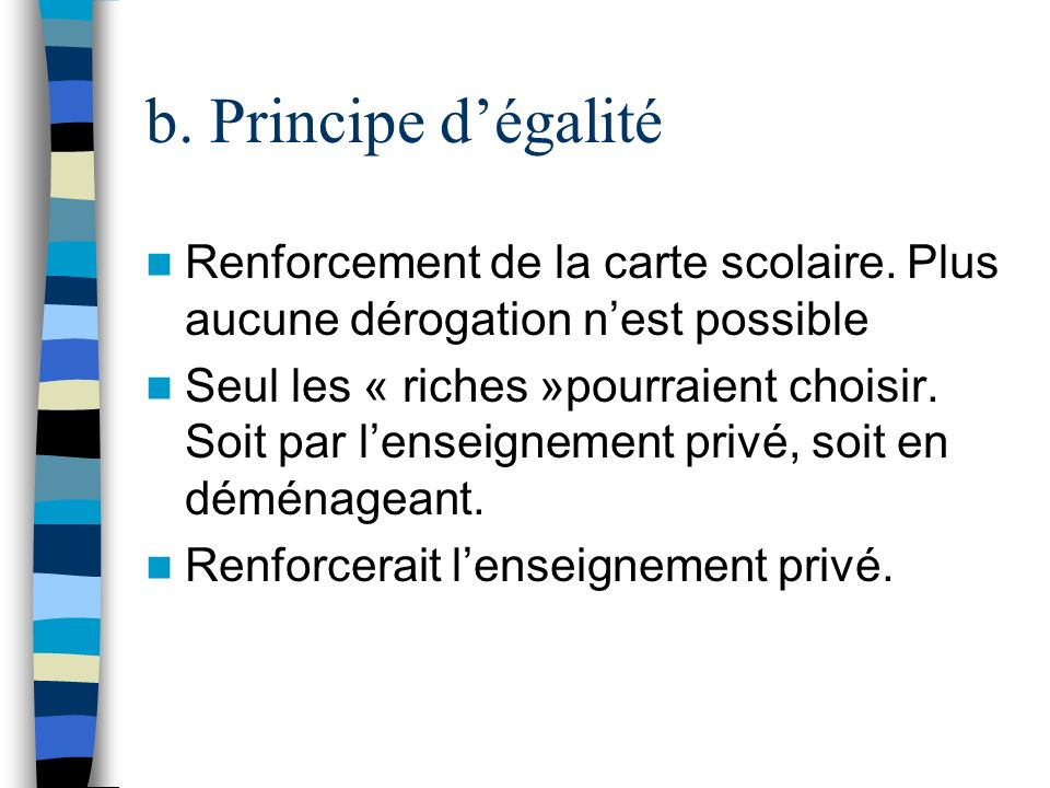 b. Principe d'égalité Renforcement de la carte scolaire. Plus aucune dérogation n'est possible.