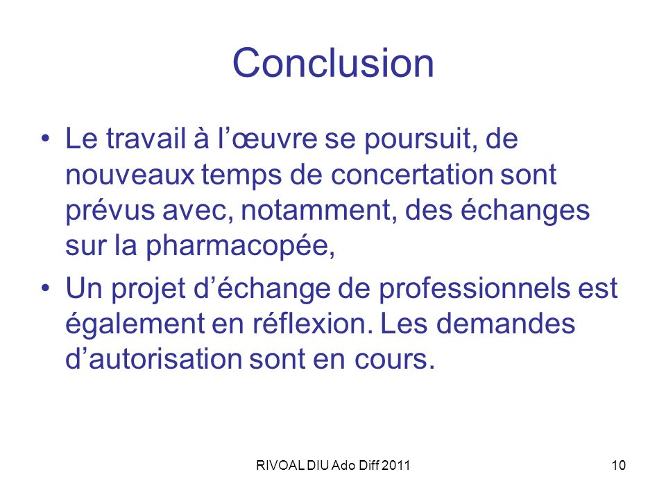 Conclusion Le travail à l'œuvre se poursuit, de nouveaux temps de concertation sont prévus avec, notamment, des échanges sur la pharmacopée,
