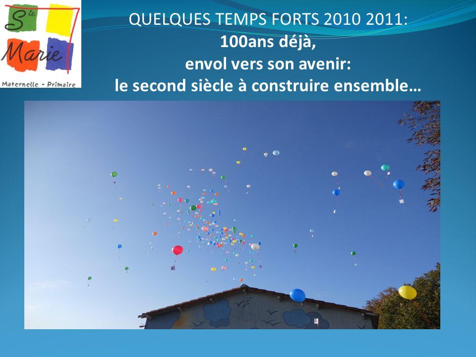 QUELQUES TEMPS FORTS 2010 2011: 100ans déjà, envol vers son avenir: le second siècle à construire ensemble…