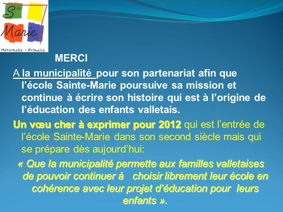 MERCI A la municipalité pour son partenariat afin que l'école Sainte-Marie poursuive sa mission et continue à écrire son histoire qui est à l'origine de l'éducation des enfants valletais.