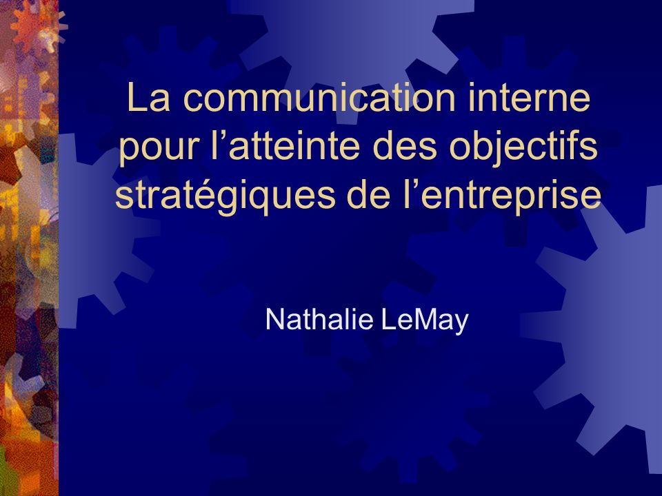 La communication interne pour l'atteinte des objectifs stratégiques de l'entreprise