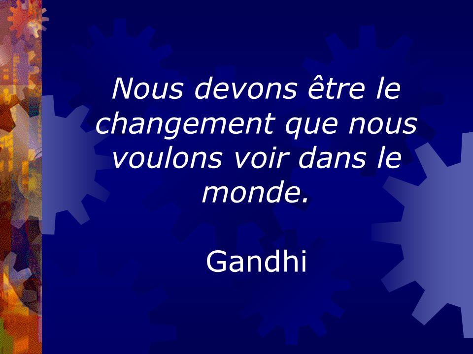 Nous devons être le changement que nous voulons voir dans le monde