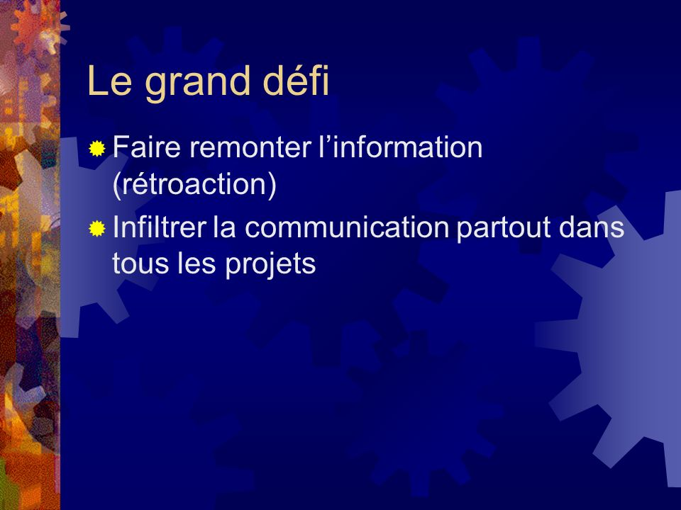 Le grand défi Faire remonter l'information (rétroaction)