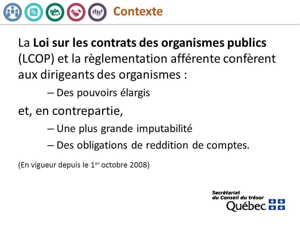 Contexte La Loi sur les contrats des organismes publics (LCOP) et la règlementation afférente confèrent aux dirigeants des organismes :