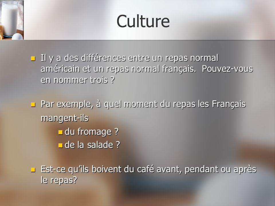 Culture Il y a des différences entre un repas normal américain et un repas normal français. Pouvez-vous en nommer trois