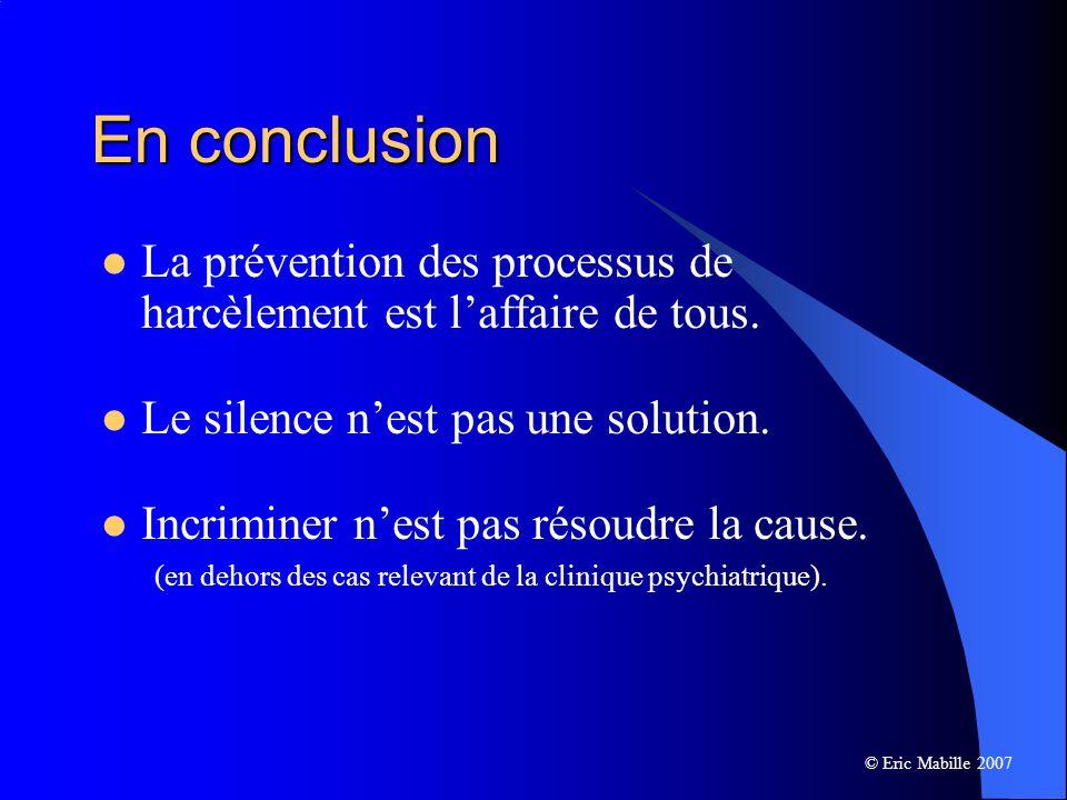 En conclusion La prévention des processus de harcèlement est l'affaire de tous. Le silence n'est pas une solution.
