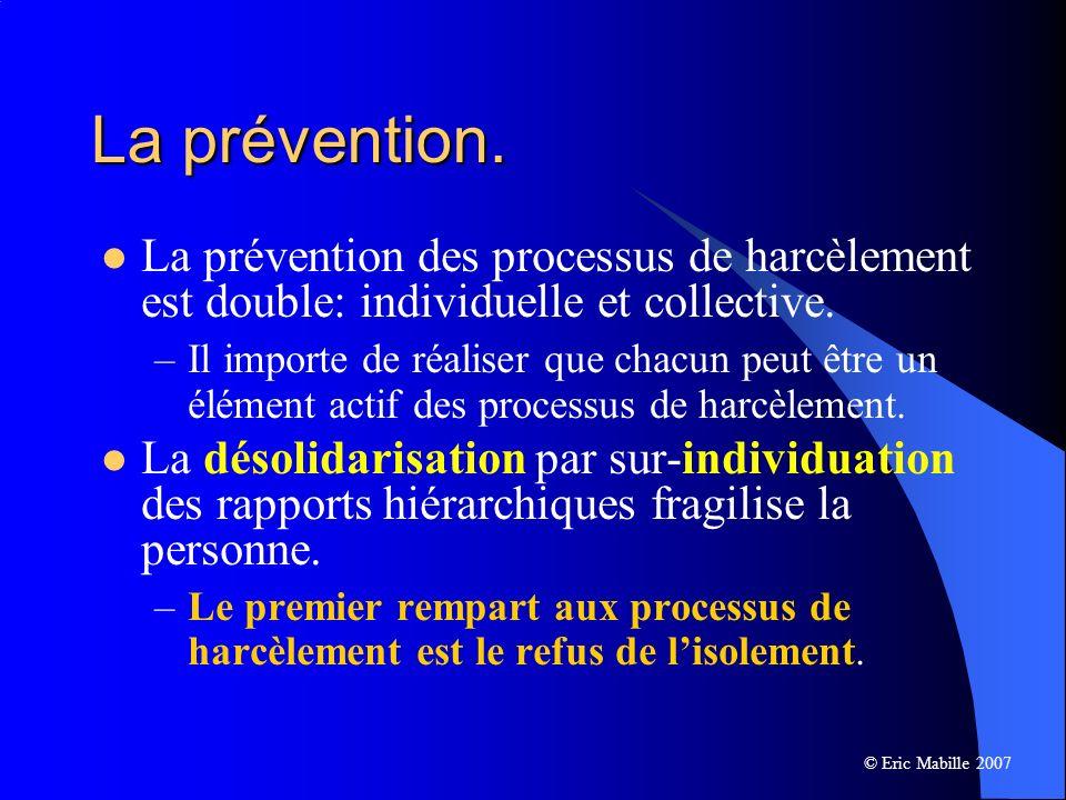 La prévention. La prévention des processus de harcèlement est double: individuelle et collective.