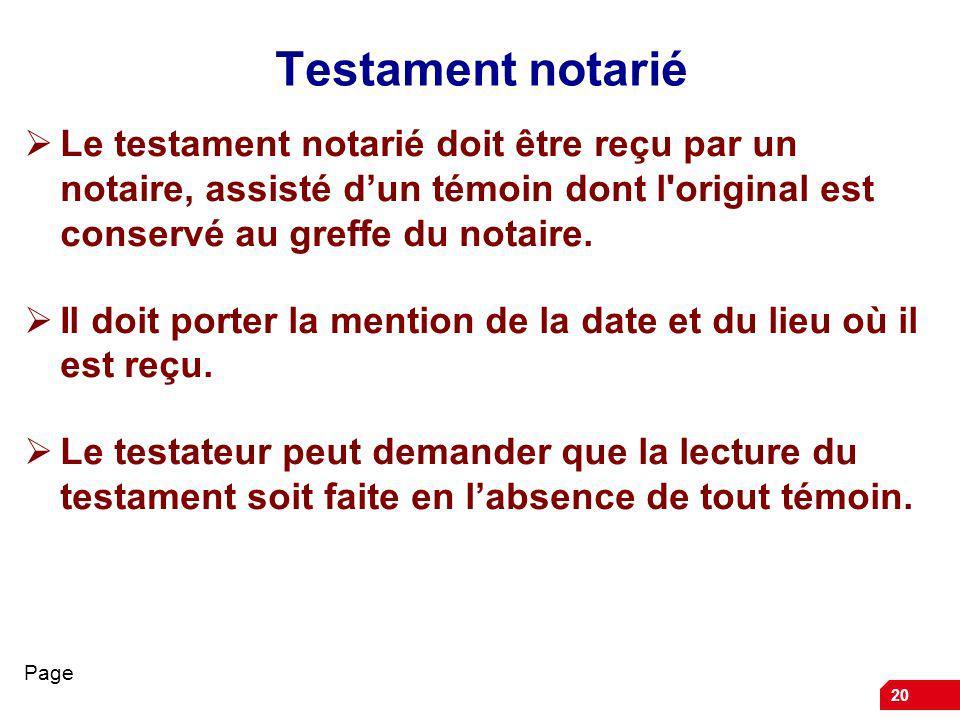 Testament notarié Le testament notarié doit être reçu par un notaire, assisté d'un témoin dont l original est conservé au greffe du notaire.