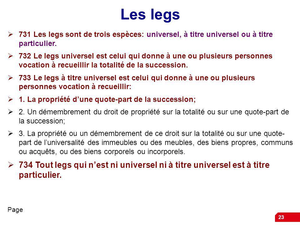 Les legs 731 Les legs sont de trois espèces: universel, à titre universel ou à titre particulier.