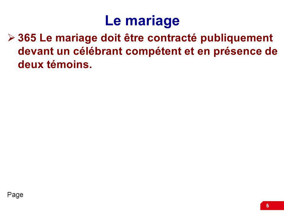 Le mariage 365 Le mariage doit être contracté publiquement devant un célébrant compétent et en présence de deux témoins.