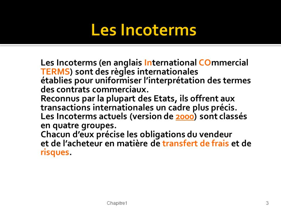 Les Incoterms Les Incoterms (en anglais International COmmercial TERMS) sont des règles internationales.
