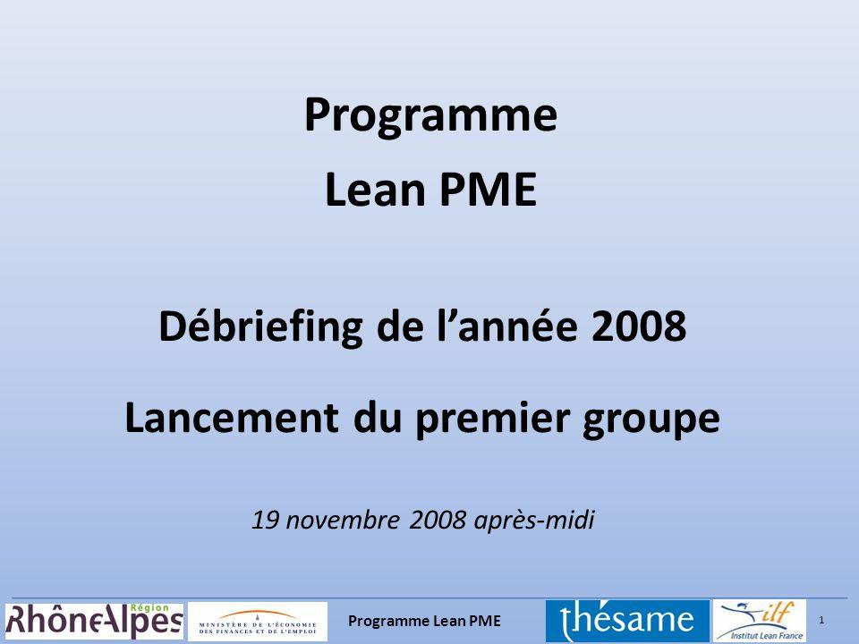 Programme Lean PME Débriefing de l'année 2008 Lancement du premier groupe 19 novembre 2008 après-midi.