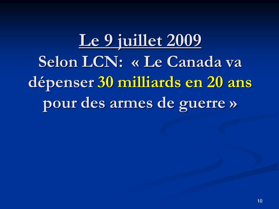 Le 9 juillet 2009 Selon LCN: « Le Canada va dépenser 30 milliards en 20 ans pour des armes de guerre »