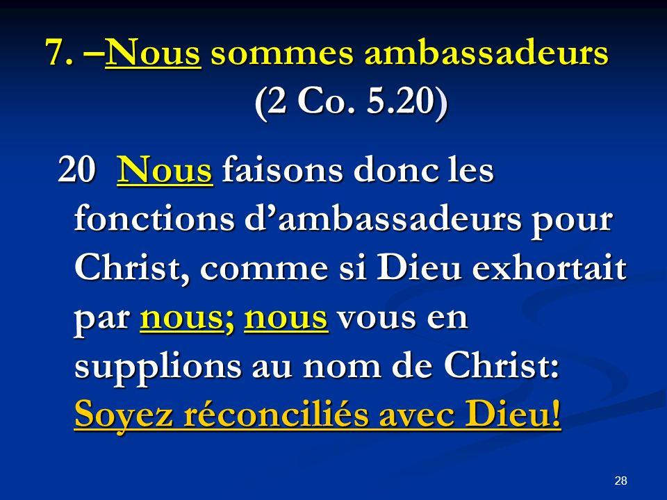 7. –Nous sommes ambassadeurs (2 Co. 5.20)