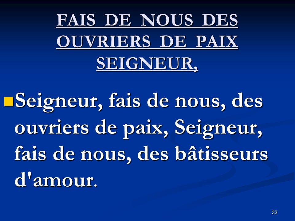FAIS DE NOUS DES OUVRIERS DE PAIX SEIGNEUR,