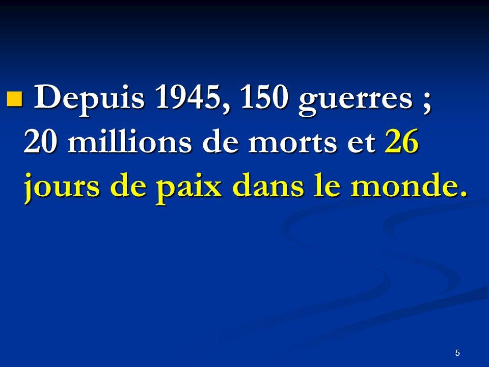 Depuis 1945, 150 guerres ; 20 millions de morts et 26 jours de paix dans le monde.
