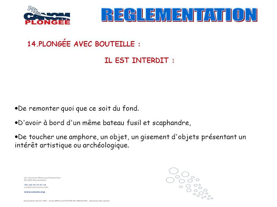 REGLEMENTATION 14.PLONGÉE AVEC BOUTEILLE : IL EST INTERDIT :