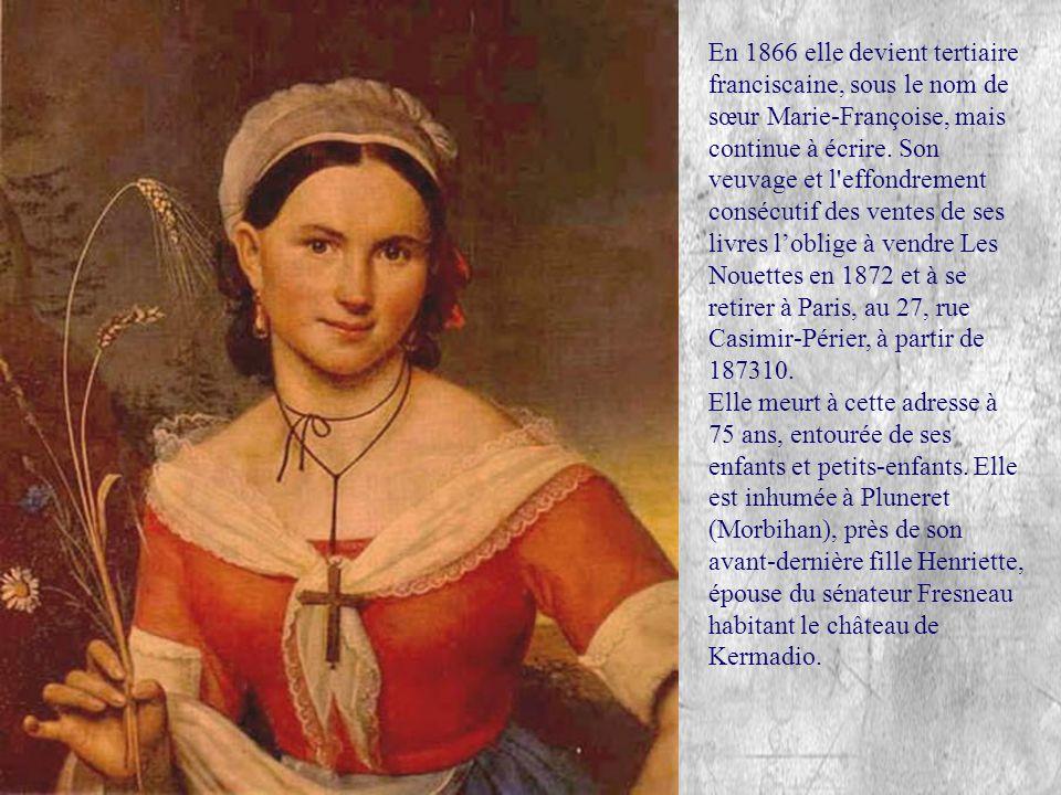 En 1866 elle devient tertiaire franciscaine, sous le nom de sœur Marie-Françoise, mais continue à écrire. Son veuvage et l effondrement consécutif des ventes de ses livres l'oblige à vendre Les Nouettes en 1872 et à se retirer à Paris, au 27, rue Casimir-Périer, à partir de 187310.