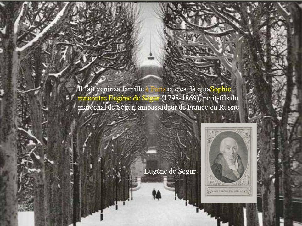 Il fait venir sa famille à Paris et c est là que Sophie rencontre Eugène de Ségur (1798-1869), petit-fils du maréchal de Ségur, ambassadeur de France en Russie