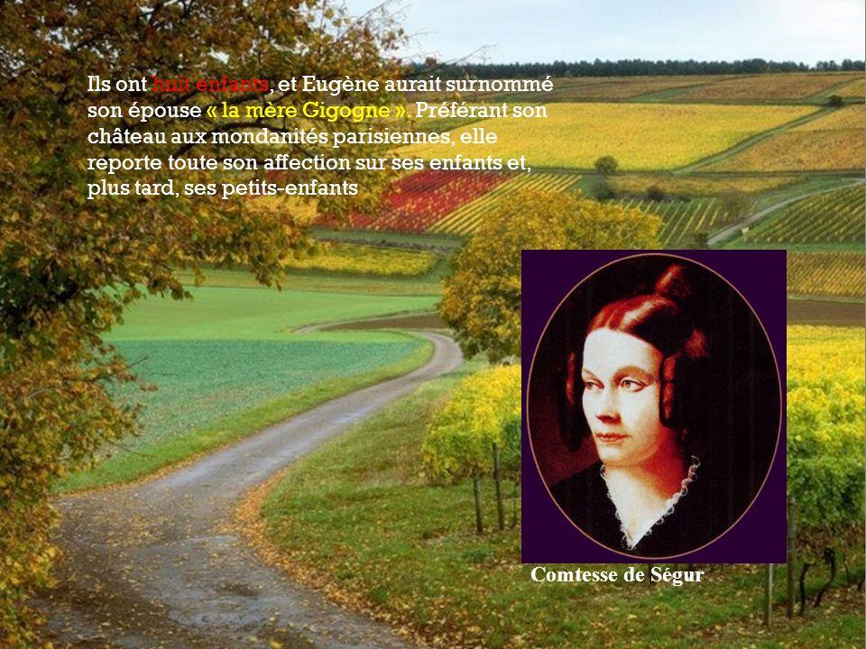 Ils ont huit enfants, et Eugène aurait surnommé son épouse « la mère Gigogne ». Préférant son château aux mondanités parisiennes, elle reporte toute son affection sur ses enfants et, plus tard, ses petits-enfants