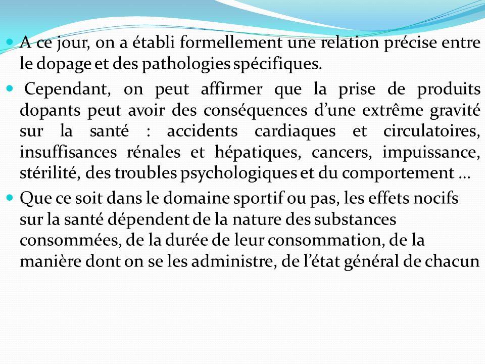 A ce jour, on a établi formellement une relation précise entre le dopage et des pathologies spécifiques.