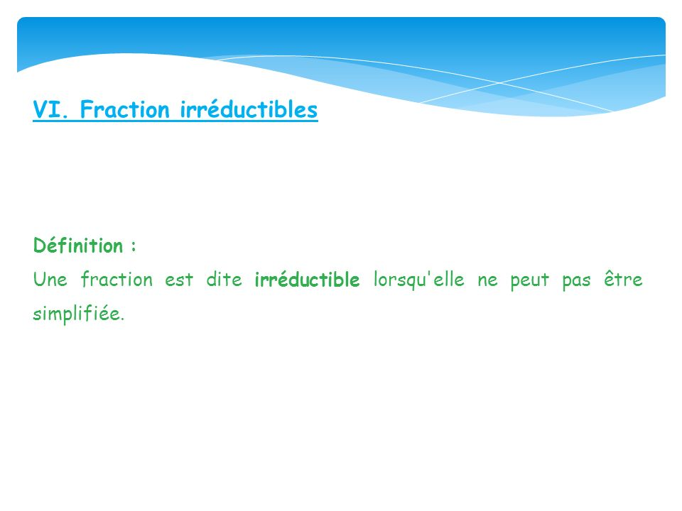 VI. Fraction irréductibles