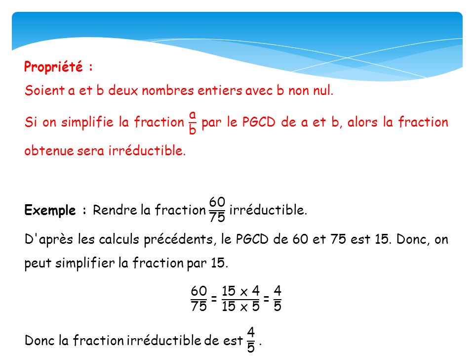 Propriété : Soient a et b deux nombres entiers avec b non nul.