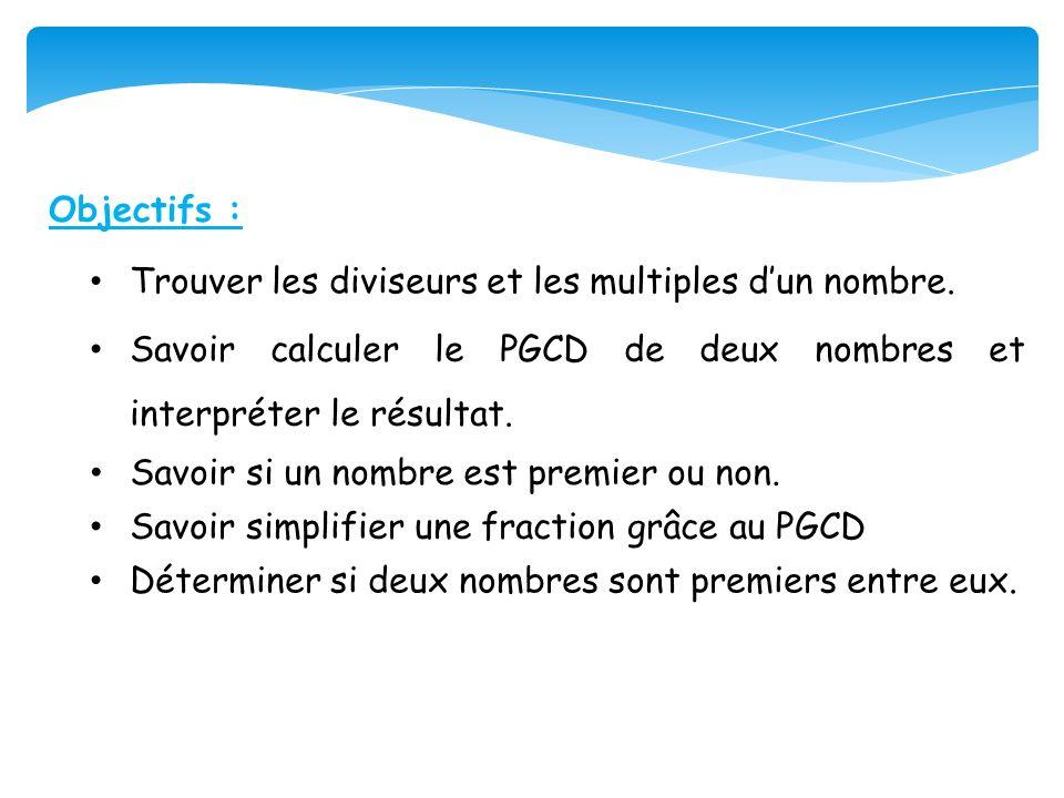 Objectifs : Trouver les diviseurs et les multiples d'un nombre. Savoir calculer le PGCD de deux nombres et interpréter le résultat.