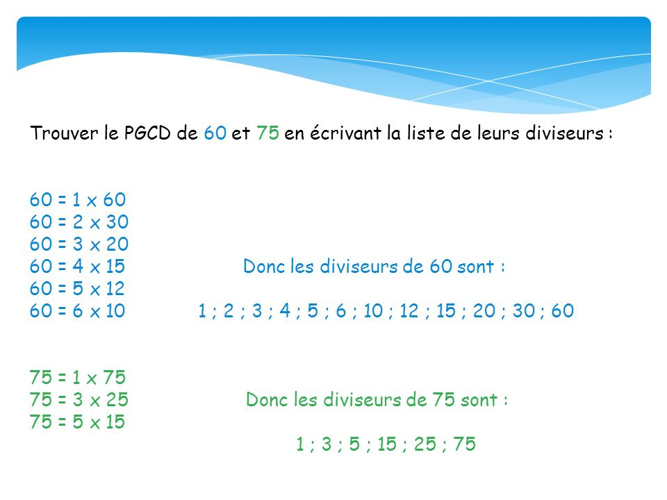 Trouver le PGCD de 60 et 75 en écrivant la liste de leurs diviseurs :
