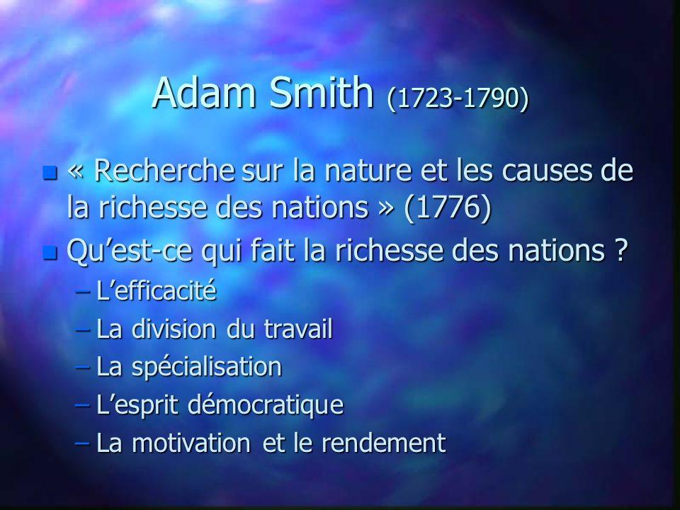 Adam Smith (1723-1790) « Recherche sur la nature et les causes de la richesse des nations » (1776) Qu'est-ce qui fait la richesse des nations