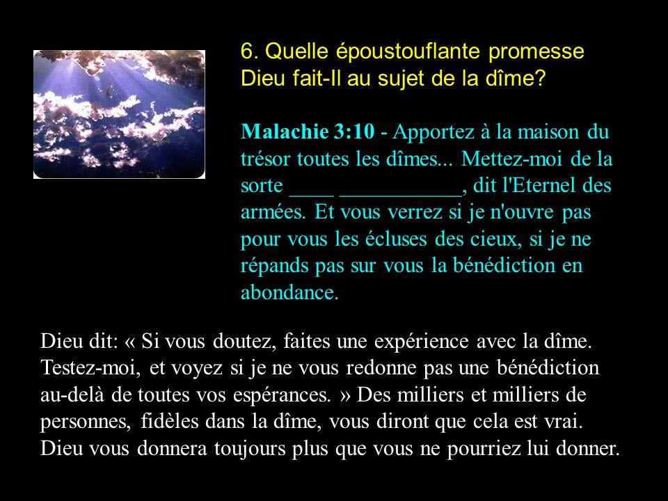 6. Quelle époustouflante promesse Dieu fait-Il au sujet de la dîme