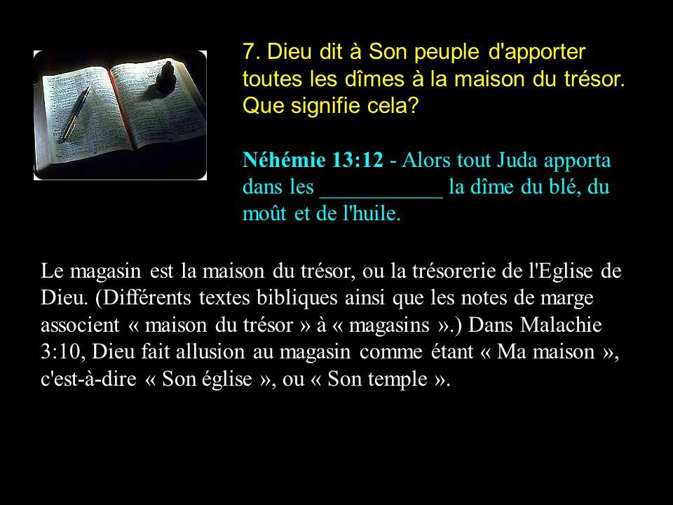 7. Dieu dit à Son peuple d apporter toutes les dîmes à la maison du trésor. Que signifie cela