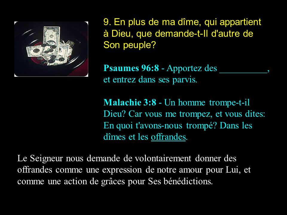 9. En plus de ma dîme, qui appartient à Dieu, que demande-t-Il d autre de Son peuple