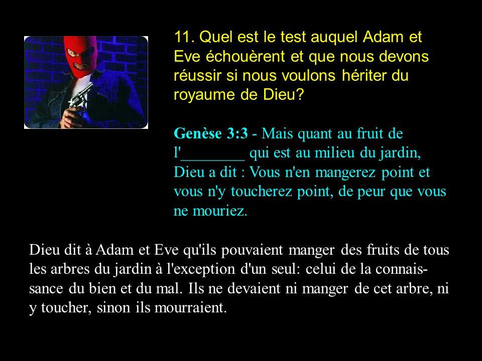 11. Quel est le test auquel Adam et Eve échouèrent et que nous devons réussir si nous voulons hériter du royaume de Dieu