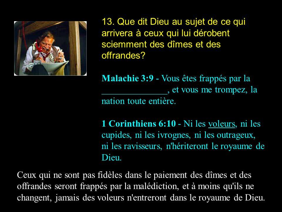 13. Que dit Dieu au sujet de ce qui arrivera à ceux qui lui dérobent sciemment des dîmes et des offrandes