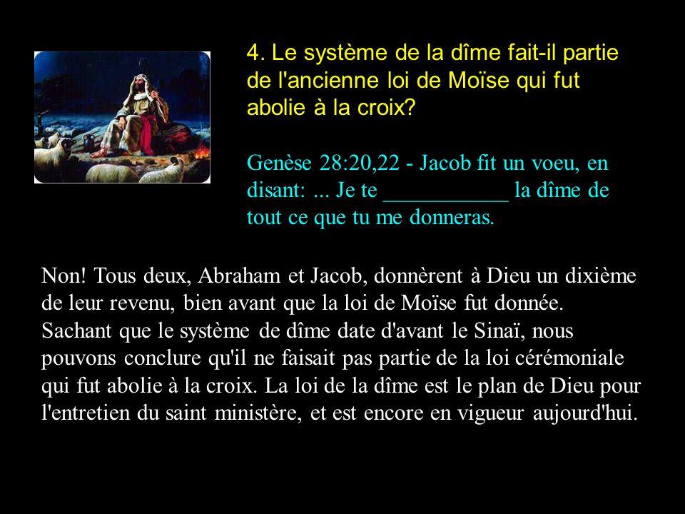 4. Le système de la dîme fait-il partie de l ancienne loi de Moïse qui fut abolie à la croix