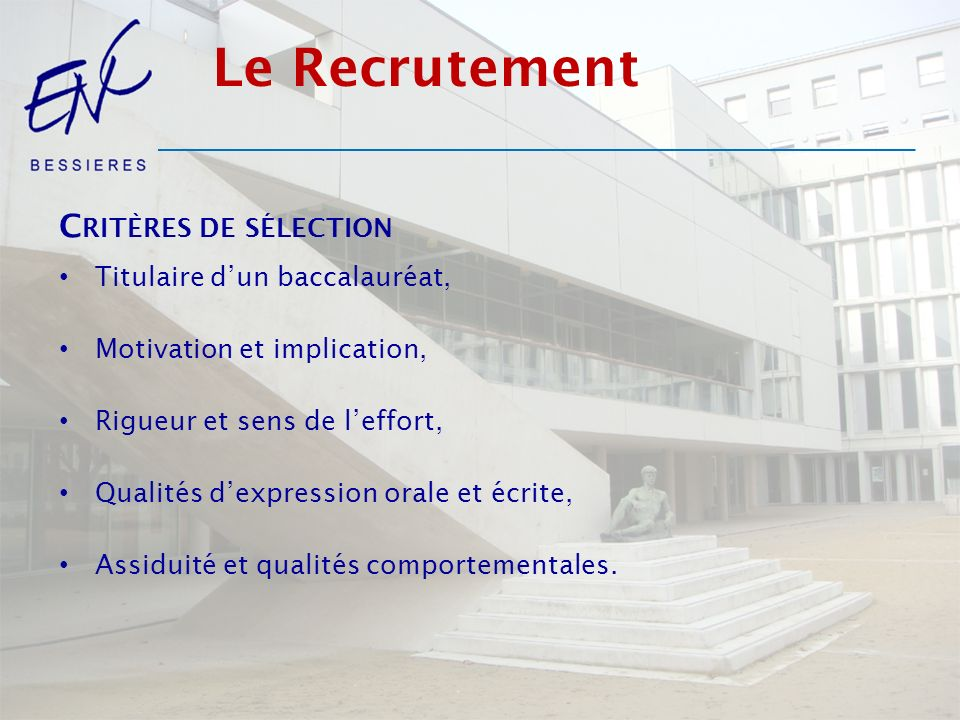 Le Recrutement Critères de sélection Titulaire d'un baccalauréat,