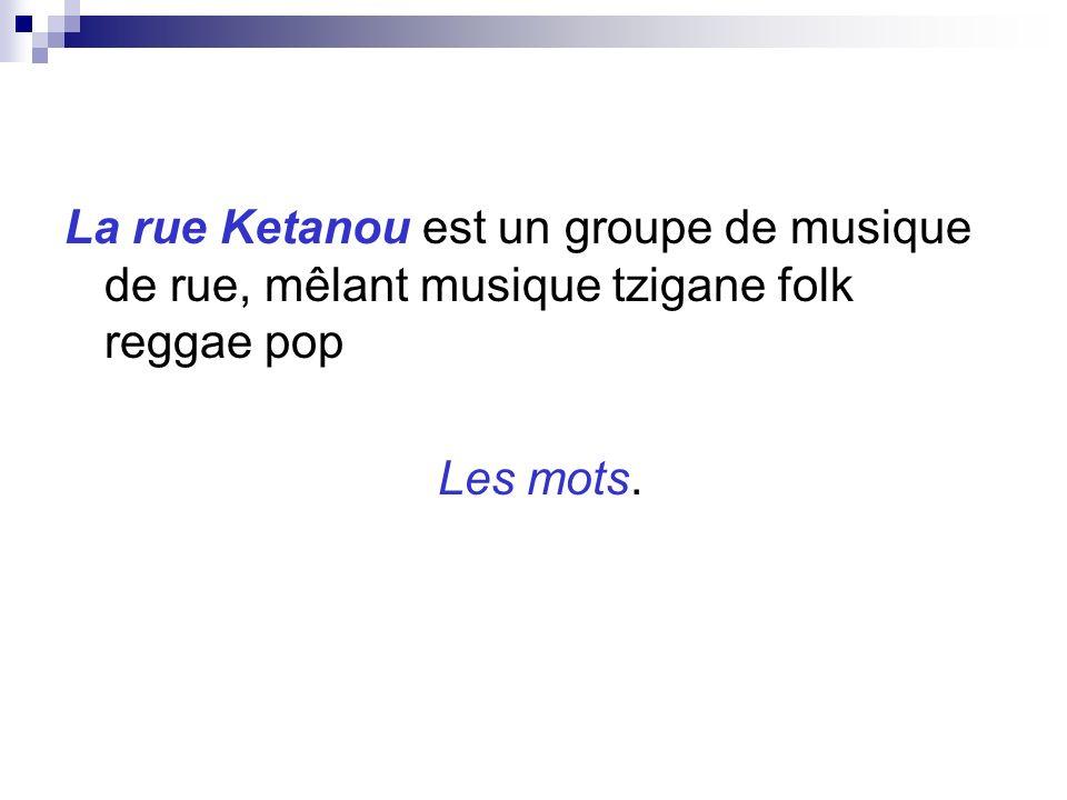 La rue Ketanou est un groupe de musique de rue, mêlant musique tzigane folk reggae pop
