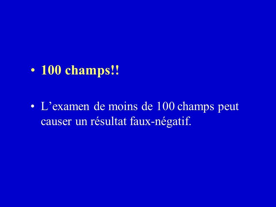 100 champs!! L'examen de moins de 100 champs peut causer un résultat faux-négatif.