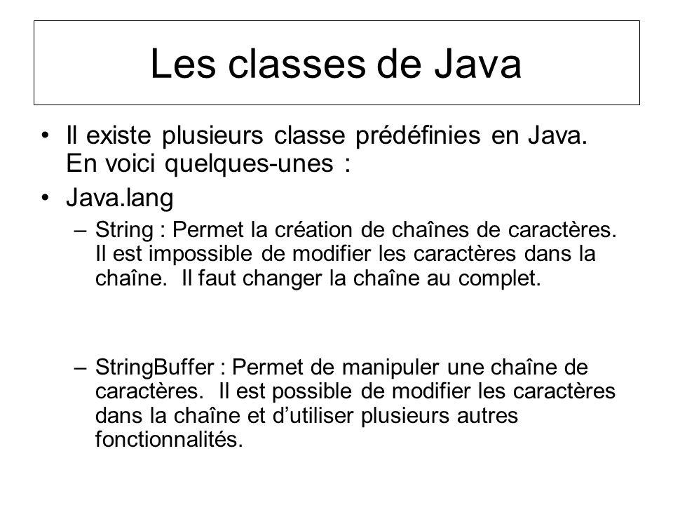 Les classes de Java Il existe plusieurs classe prédéfinies en Java. En voici quelques-unes : Java.lang.