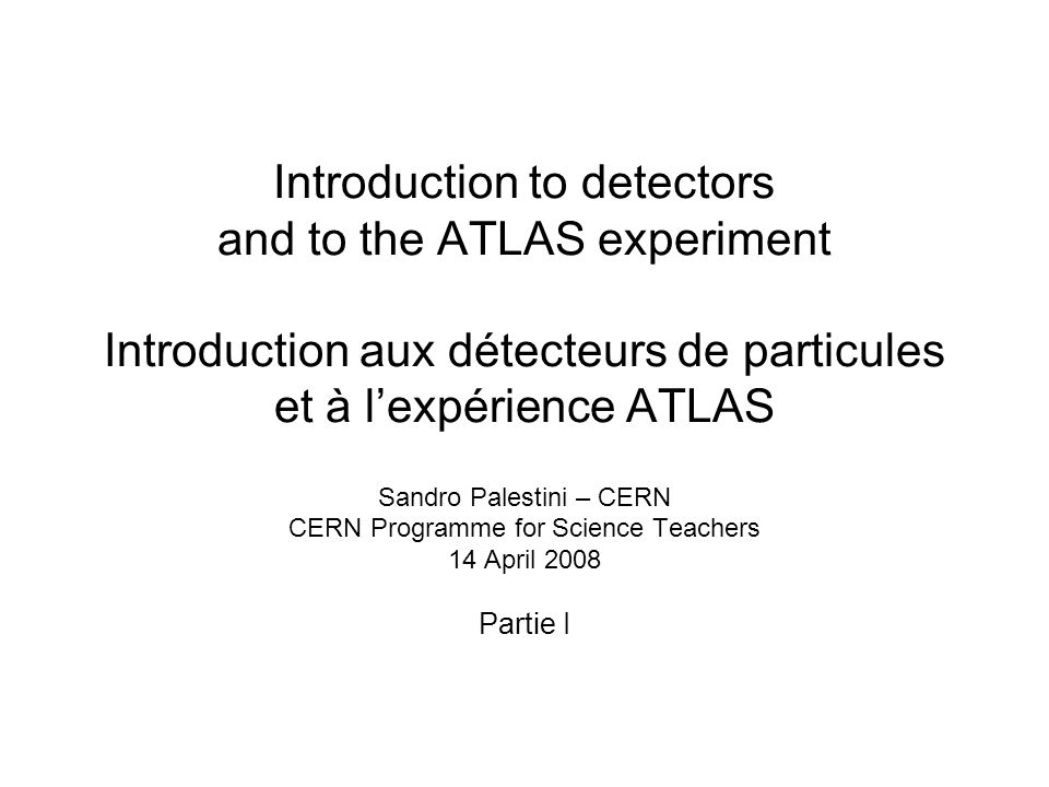 Introduction to detectors and to the ATLAS experiment Introduction aux détecteurs de particules et à l'expérience ATLAS