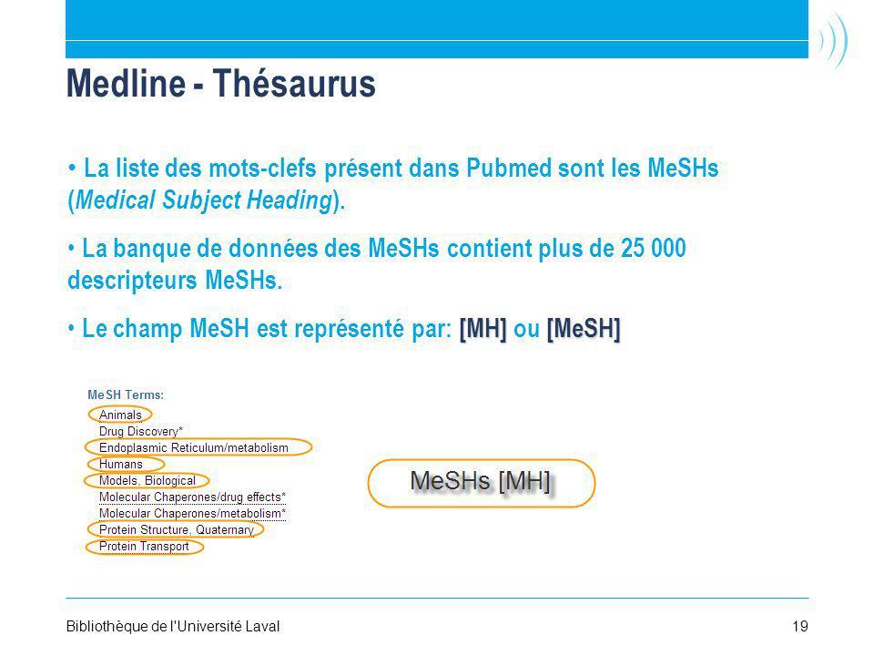 Medline - Thésaurus La liste des mots-clefs présent dans Pubmed sont les MeSHs (Medical Subject Heading).
