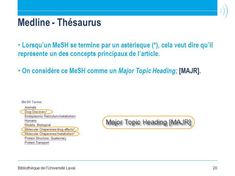 Medline - Thésaurus Lorsqu'un MeSH se termine par un astérisque (*), cela veut dire qu'il représente un des concepts principaux de l'article.
