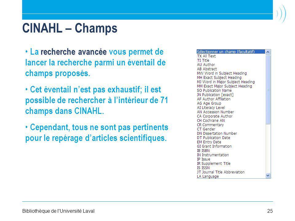 CINAHL – Champs La recherche avancée vous permet de lancer la recherche parmi un éventail de champs proposés.