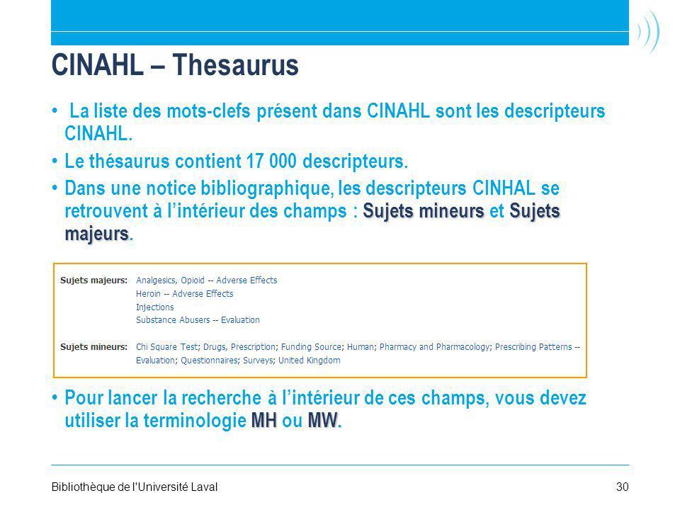 CINAHL – Thesaurus La liste des mots-clefs présent dans CINAHL sont les descripteurs CINAHL. Le thésaurus contient 17 000 descripteurs.
