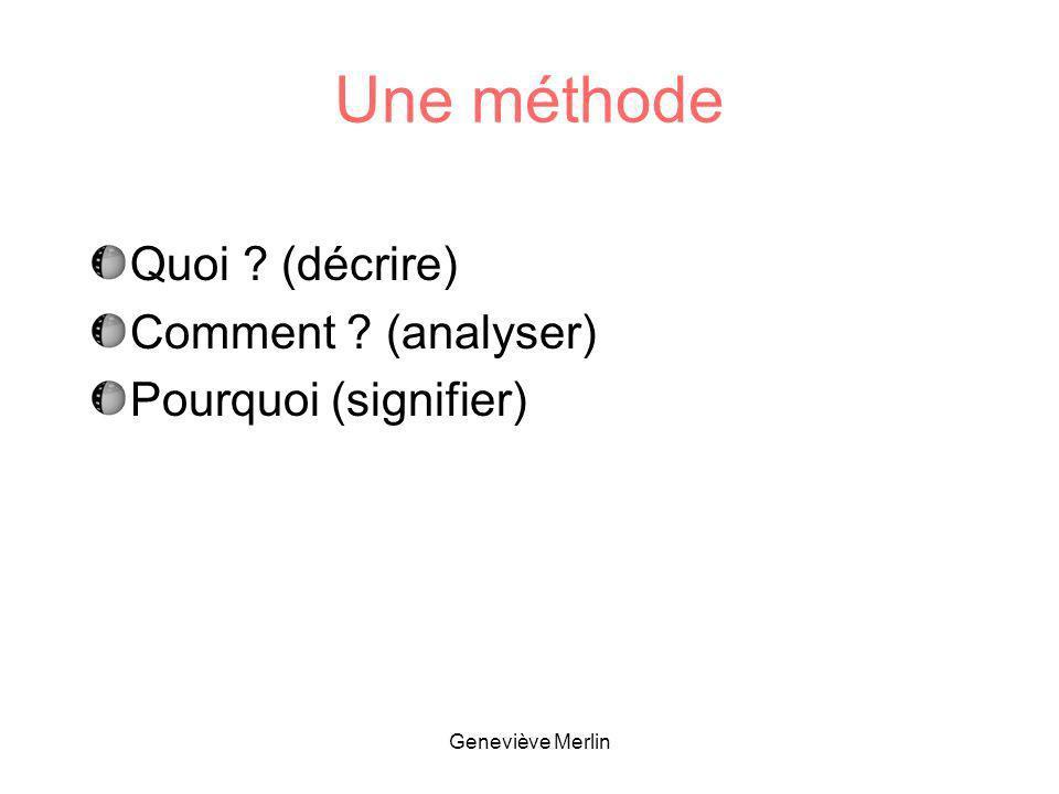 Une méthode Quoi (décrire) Comment (analyser) Pourquoi (signifier)