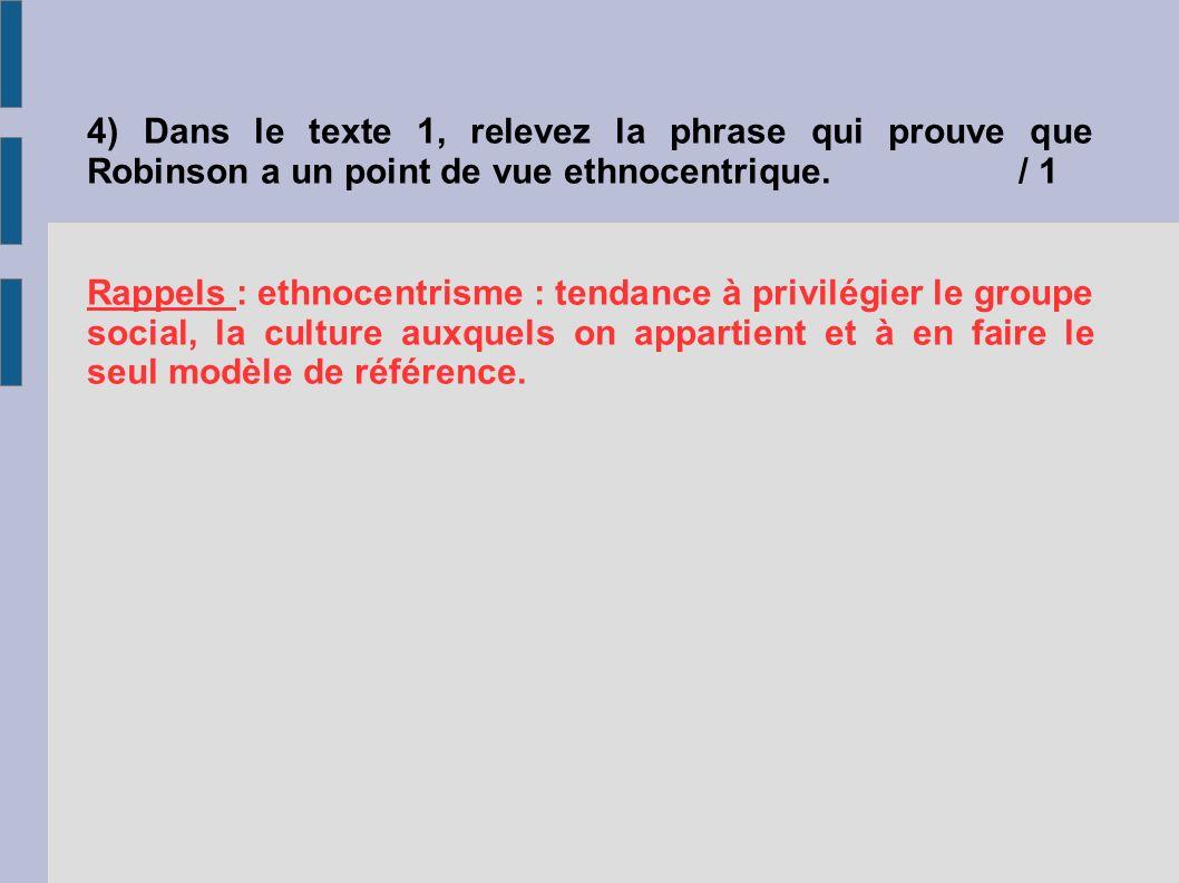 4) Dans le texte 1, relevez la phrase qui prouve que Robinson a un point de vue ethnocentrique. / 1